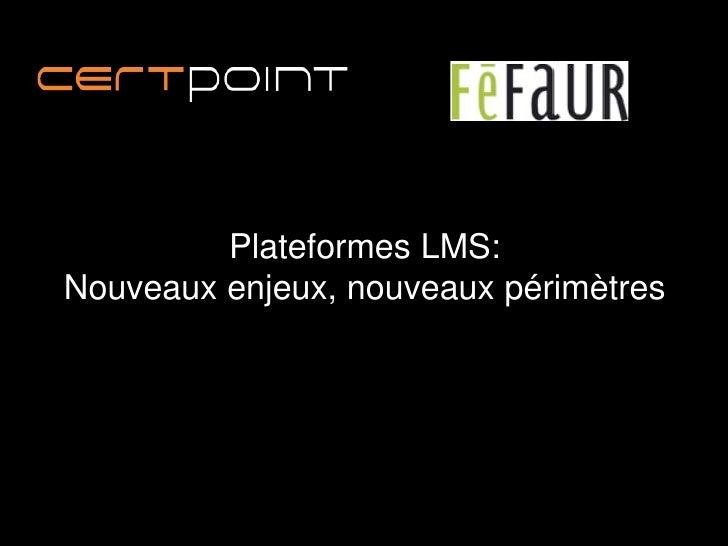 Plateformes LMS:Nouveaux enjeux, nouveaux périmètres
