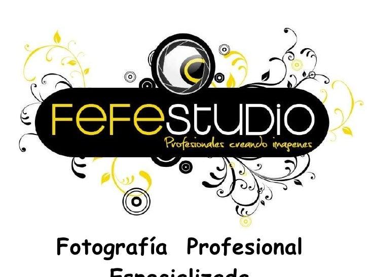 <ul><li>Fotografía  Profesional  Especializada </li></ul>®  Todas las fotografías de este documento son de propiedad de Fe...