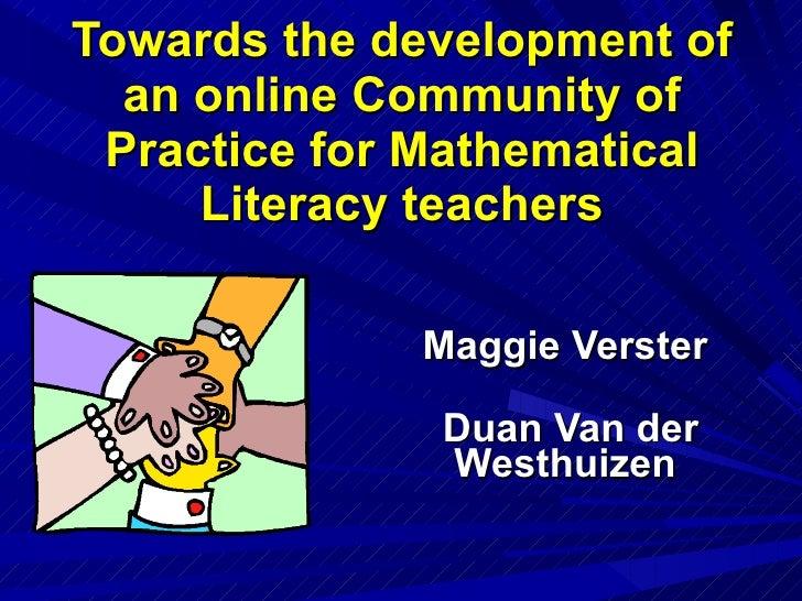 Towards the development of an online Community of Practice for Mathematical Literacy teachers Maggie Verster   Duan Van de...