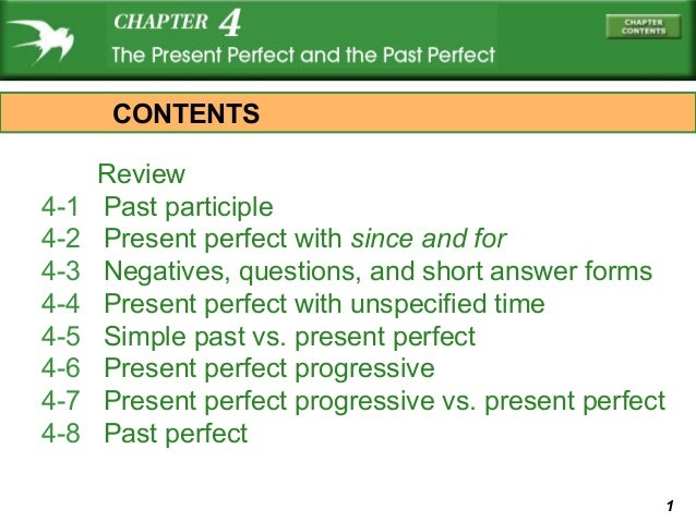 1Review4-1 Past participle4-2 Present perfect with since and for4-3 Negatives, questions, and short answer forms4-4 Presen...