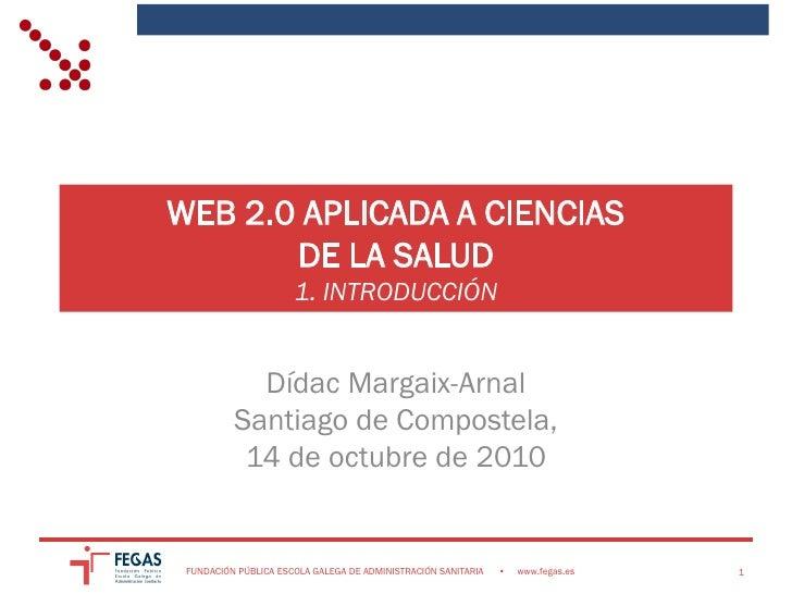 WEB 2.0 APLICADA A CIENCIAS        DE LA SALUD                       1. INTRODUCCIÓN               Dídac Margaix-Arnal    ...