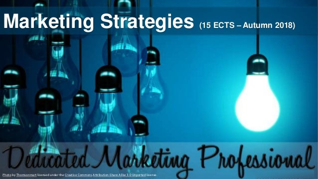 Marketing Strategies (15 ECTS – Autumn 2018) Photo by Thomsonmart licensed under the Creative Commons Attribution-Share Al...