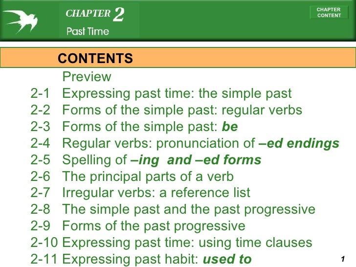 Preview   2-1  Expressing past time: the simple past 2-2  Forms of the simple past: regular verbs 2-3  Forms of the simp...