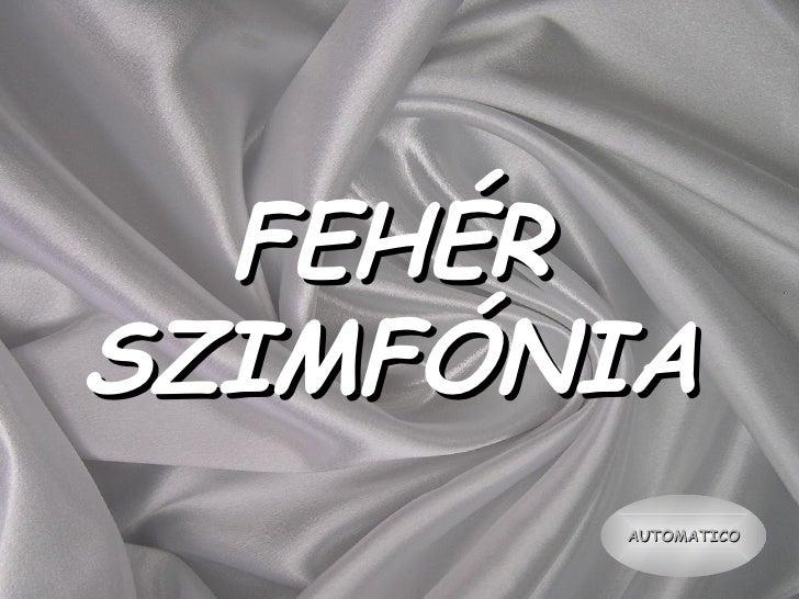 FEHÉR SZIMFÓNIA AUTOMATICO