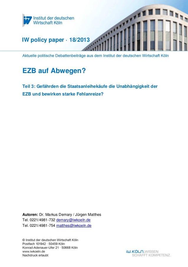 EZB auf Abwegen? Teil 3: Gefährden die Staatsanleihekäufe die Unabhängigkeit der EZB und bewirken starke Fehlanreize? IW p...