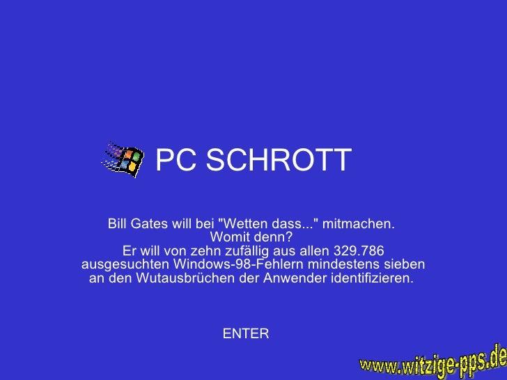 """PC SCHROTT Bill Gates will bei """"Wetten dass..."""" mitmachen.  Womit denn?  Er will von zehn zufällig aus allen 329..."""