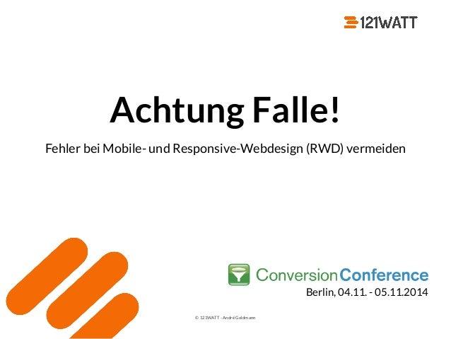 © 121WATT - André Goldmann Achtung Falle! Fehler bei Mobile- und Responsive-Webdesign (RWD) vermeiden Berlin, 04.11. - 05....