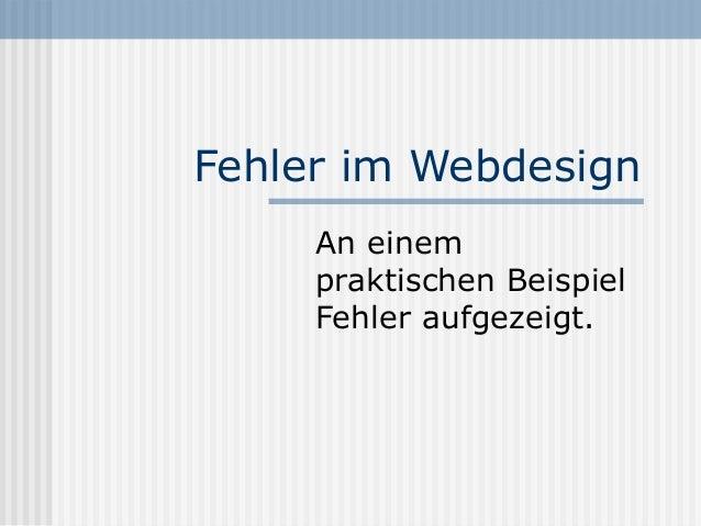 Fehler im Webdesign     An einem     praktischen Beispiel     Fehler aufgezeigt.
