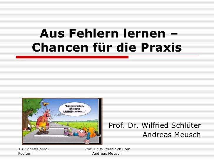 Aus Fehlern lernen – Chancen für die Praxis<br />Prof. Dr. Wilfried Schlüter<br />Andreas Meusch<br />10. Scheffelberg- Po...