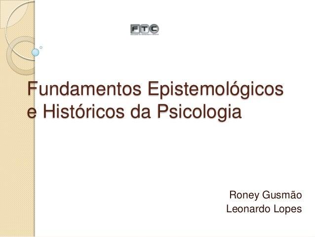 Fundamentos Epistemológicos e Históricos da Psicologia  Roney Gusmão Leonardo Lopes