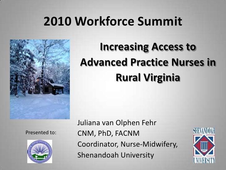 2010 Workforce Summit<br />Increasing Access to <br />Advanced Practice Nurses in <br />Rural Virginia<br />Juliana van Ol...