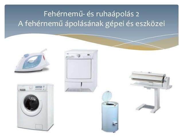 Fehérnemű- és ruhaápolás 2A fehérnemű ápolásának gépei és eszközei