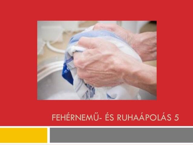 FEHÉRNEMŰ- ÉS RUHAÁPOLÁS 5
