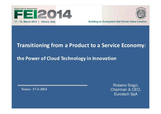 Roberto Siagri, Chairman & CEO, Eurotech SpA Venice 17-3-2014 Transitioning from a Product to a Service Economy:  the Powe...