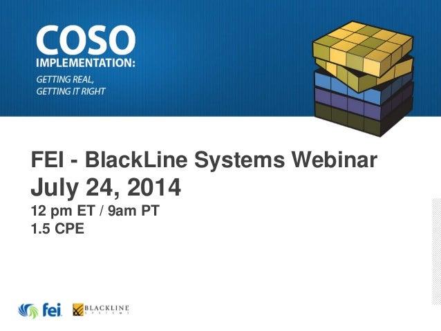 FEI - BlackLine Systems Webinar July 24, 2014 12 pm ET / 9am PT 1.5 CPE