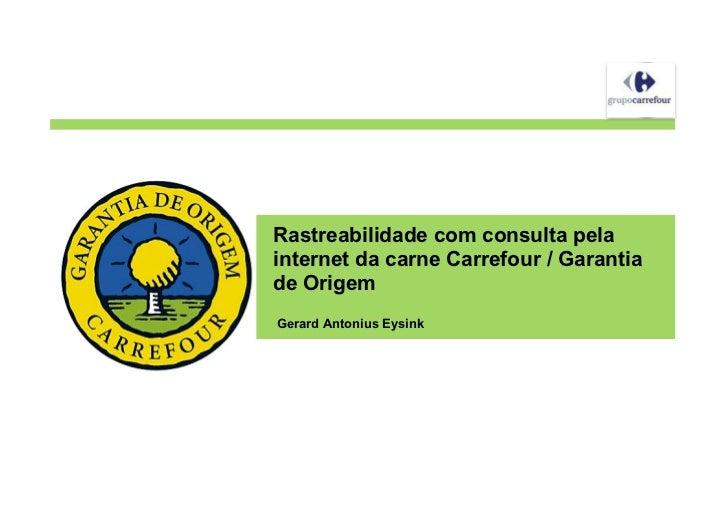 Rastreabilidade com consulta pelainternet da carne Carrefour / Garantiade OrigemGerard Antonius Eysink