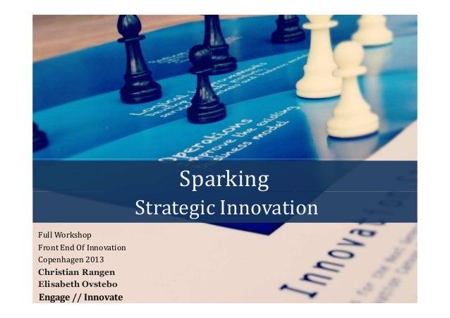 Sparking                          Strategic InnovationFull WorkshopFront End Of InnovationCopenhagen 2013Christian RangenE...