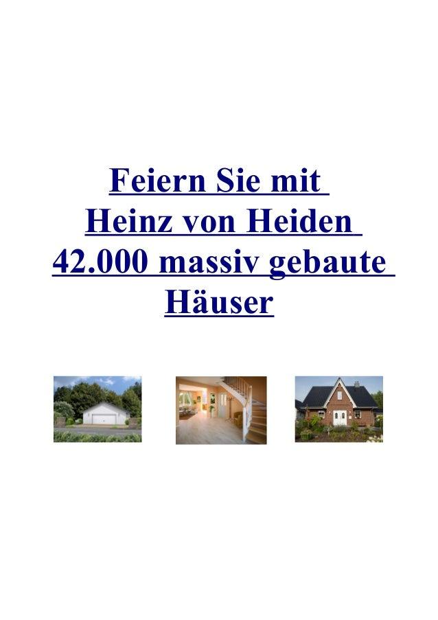 Feiern Sie mit  Heinz von Heiden42.000 massiv gebaute        Häuser