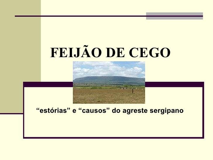 """FEIJÃO DE CEGO """" estórias"""" e """"causos"""" do agreste sergipano"""