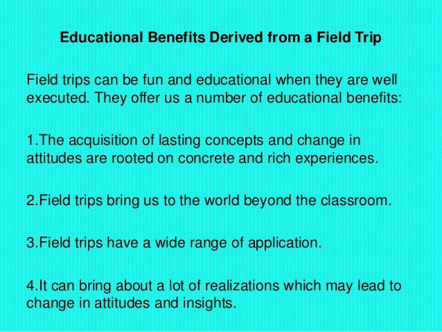 benefits of educational trip Education travel: benefits of student travel abroad by: michael liberty even in a tough economy, the benefits of a study/travel abroad experience will provide a competitive edge for college admission, in addition to being life-changing for students.