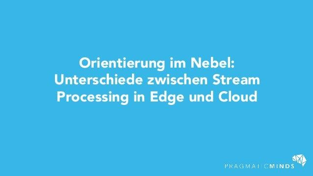 Orientierung im Nebel: Unterschiede zwischen Stream Processing in Edge und Cloud
