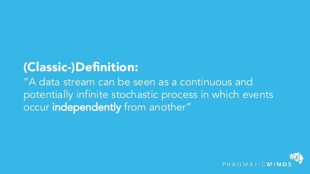 """(Classic-)Definition: """"A data stream can be seen as a continuous and potentially infinite stochastic process in which even..."""