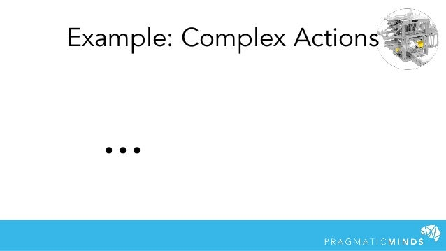 Example: Complex Actions ...