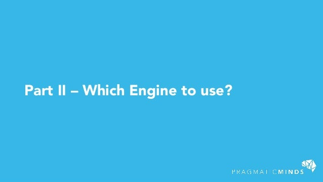 Part II – Which Engine to use?