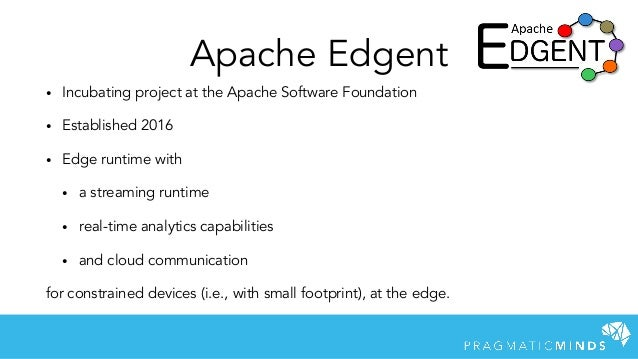 • Incubating project at the Apache Software Foundation • Established 2016 • Edge runtime with • a streaming runtime • real...
