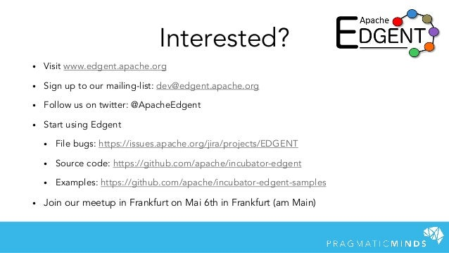 Interested? • Visit www.edgent.apache.org • Sign up to our mailing-list: dev@edgent.apache.org • Follow us on twitter: @Ap...