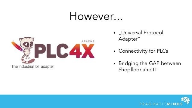 """• """"Universal Protocol Adapter"""" • Connectivity for PLCs • Bridging the GAP between Shopfloor and IT However..."""
