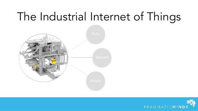 The Industrial Internet of Things PLCs Sensors Actors