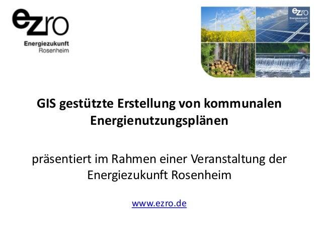 GIS gestützte Erstellung von kommunalen Energienutzungsplänen präsentiert im Rahmen einer Veranstaltung der Energiezukunft...