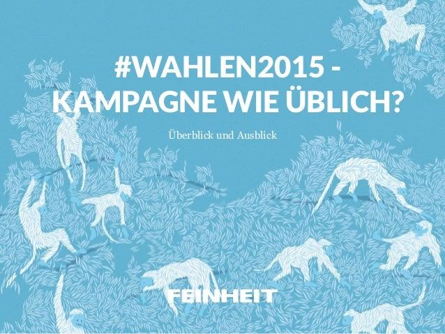 #WAHLEN2015 - KAMPAGNE WIE ÜBLICH? Überblick und Ausblick