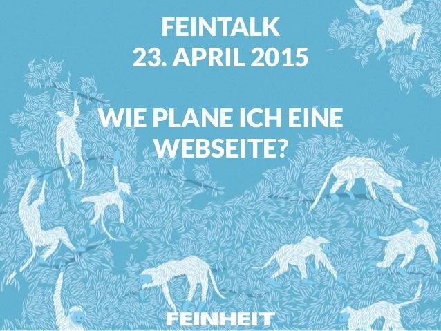 FEINTALK 23. APRIL 2015 WIE PLANE ICH EINE WEBSEITE?