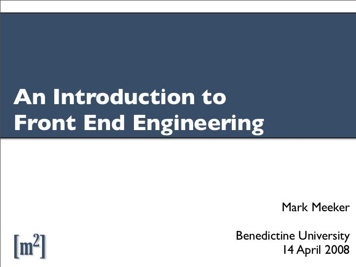An Introduction to Front End Engineering                             Mark Meeker                    Benedictine University...