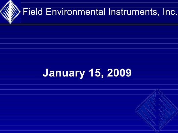Field Environmental Instruments, Inc. January 15, 2009