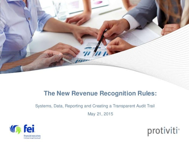 The New Revenue Recognition Rules: Systems, Data, Reporting and Creating a Transparent Audit Trail May 21, 2015