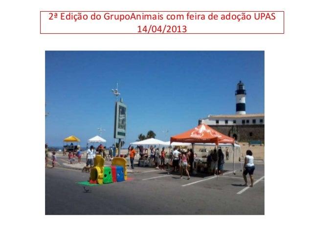 2ª Edição do GrupoAnimais com feira de adoção UPAS14/04/2013