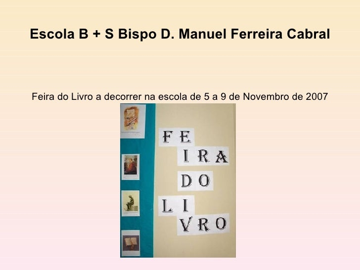 Escola B + S Bispo D. Manuel Ferreira Cabral Feira do Livro a decorrer na escola de 5 a 9 de Novembro de 2007