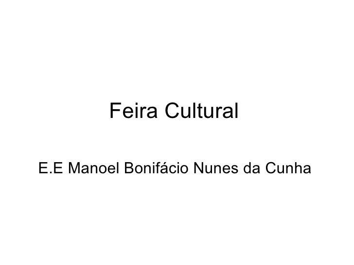 Feira Cultural  E.E Manoel Bonifácio Nunes da Cunha