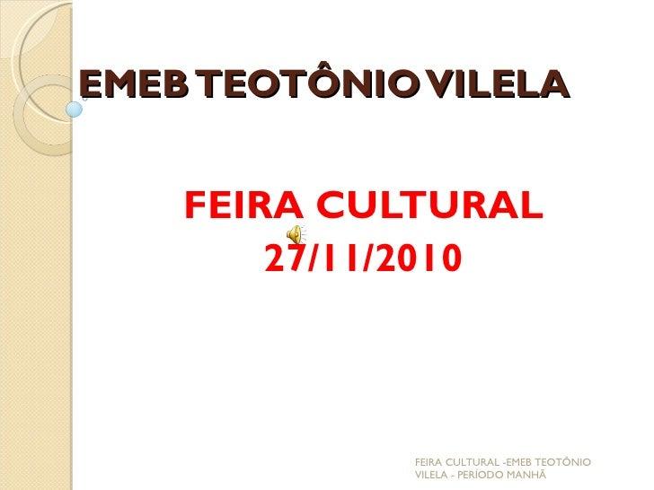 EMEB TEOTÔNIO VILELA    FEIRA CULTURAL        27/11/2010             FEIRA CULTURAL -EMEB TEOTÔNIO             VILELA - PE...