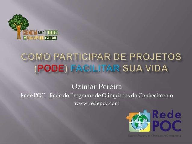 Ozimar Pereira Rede POC - Rede do Programa de Olimpíadas do Conhecimento www.redepoc.com