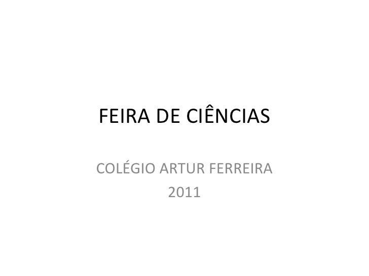 FEIRA DE CIÊNCIASCOLÉGIO ARTUR FERREIRA         2011