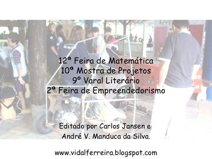 12ª Feira de Matemática    10ª Mostra de Projetos       9º Varal Literário2ª Feira de Empreendedorismo  Editado por Carlos...