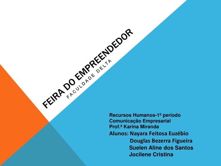 Recursos Humanos-1º períodoComunicação EmpresarialProf.ª Karina MirandaAlunos: Nayara Feitosa Euzébio        Douglas Bezer...