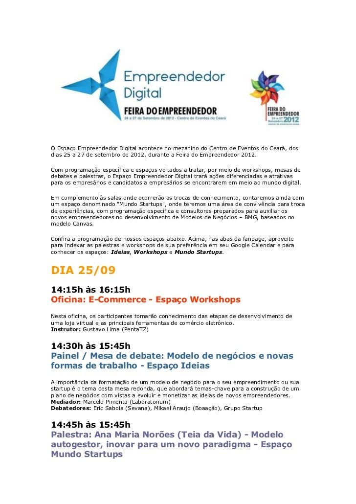 O Espaço Empreendedor Digital acontece no mezanino do Centro de Eventos do Ceará, dosdias 25 a 27 de setembro de 2012, dur...
