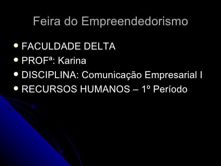 Feira do Empreendedorismo FACULDADE DELTA PROFª: Karina DISCIPLINA: Comunicação Empresarial I RECURSOS HUMANOS – 1º Pe...