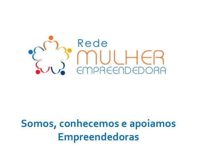 Somos, conhecemos e apoiamos Empreendedoras