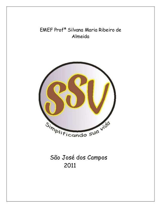 EMEF Profª Silvana Maria Ribeiro deAlmeidaSão José dos Campos2011